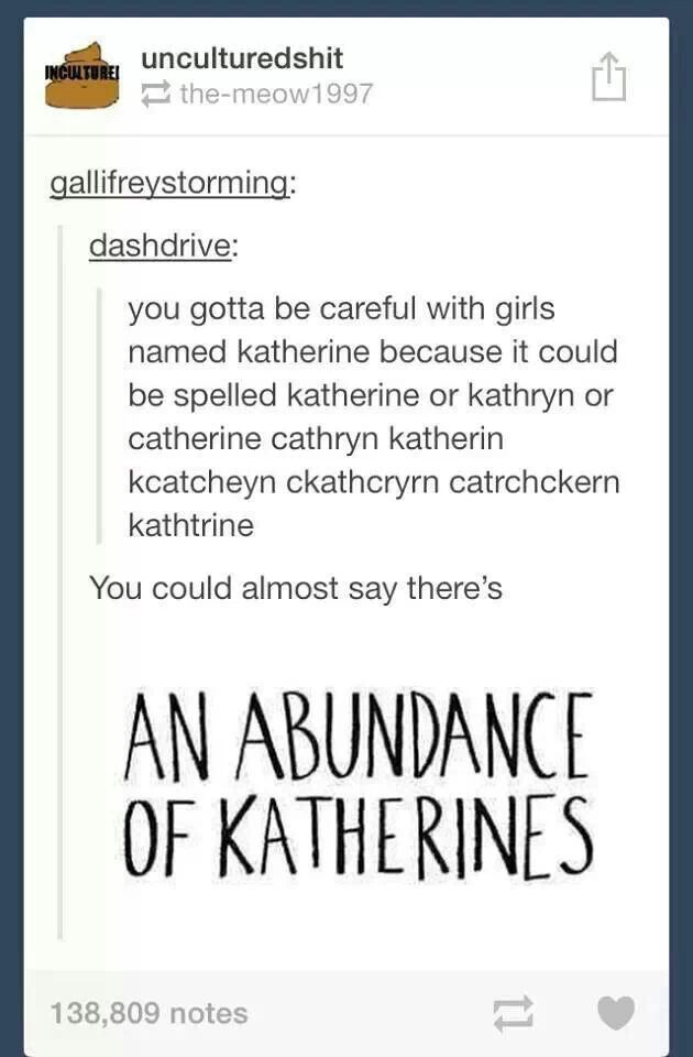 You could almost say there's an abundance of Katherines.