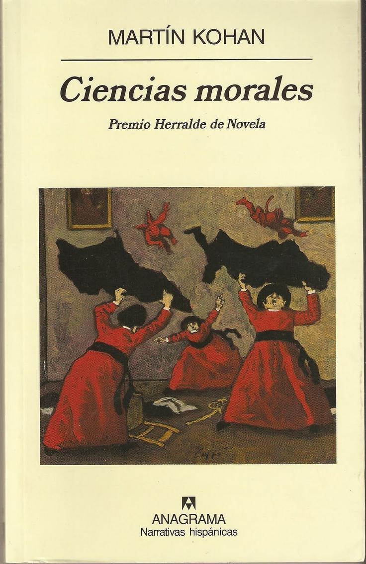 Ciencias Morales De Mart�n Kohan Una Novela Ganadora Del Premio Herralde  Que Se