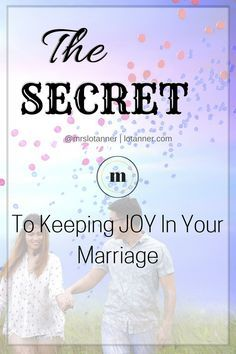 THE SECRET to building a fruitful, joyful, life-long marriage. http://www.lotanner.com/keeping-joy-in-your-marriage @mrslotanner