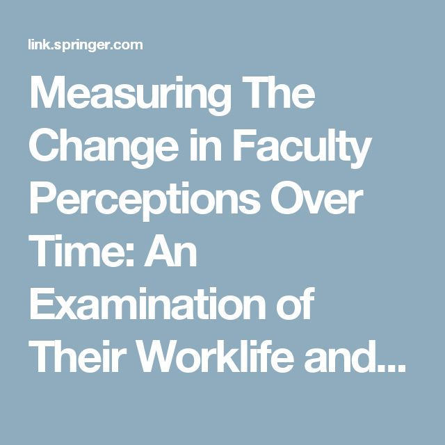 Measuring The Change in Faculty Perceptions Over Time: An Examination of Their Worklife and Satisfaction         | SpringerLink