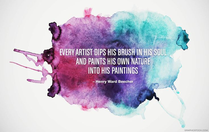 "Every artist dips his brush in his own soul, and paints his own nature into his pictures."" ~ Henry Ward Beecher"