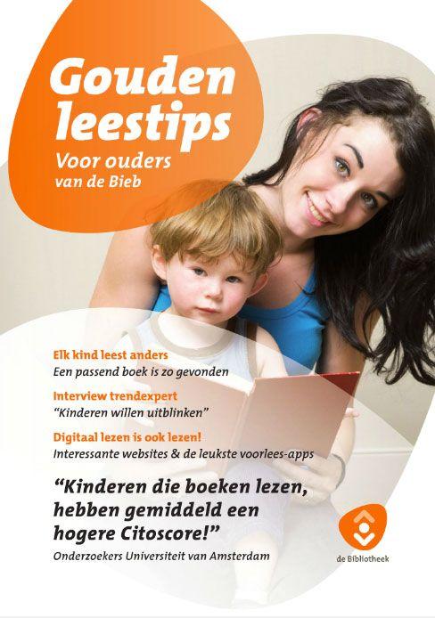 'De Bieb helpt je kind omhoog'.  Boekje Gouden leestips. Hierin staat actuele informatie en adviezen over het belang van (voor)lezen.  Doelgroep: ouders van kinderen van 0-12 jaar.