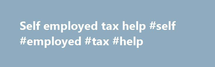 Self employed tax help #self #employed #tax #help http://new-york.remmont.com/self-employed-tax-help-self-employed-tax-help/  # Self-Employed BREAKING DOWN 'Self-Employed' Being self-employed is a different situation than simply being a business owner. A business owner is someone who owns a company but does not work with the day-to-day operation of the company. In contrast, a person who is self-employed owns his own business, of which he is also the primary or sole operator. Furthermore…
