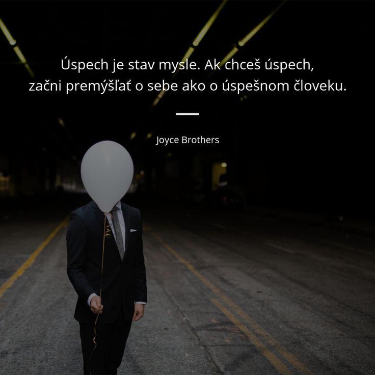 Úspech je stav mysle. Ak chceš úspech, začni premýšľať o sebe ako o úspešnom človeku. - Joyce Brothers #neúspech
