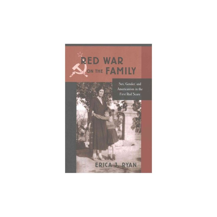 Red War on the Family : Sex, Gender, and Americanism in the First Red Scare (Reprint) (Paperback) (Erica