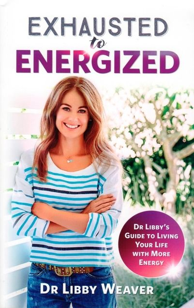 Dr Libby Weaver's latest book Exhausted to Energized will guide you live your life with more energy!