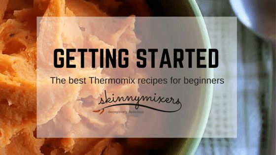 Getting Started Thermomix Recipes - the best of Skinnymixers for beginners