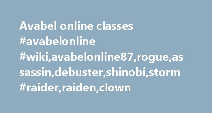 Avabel online classes #avabelonline #wiki,avabelonline87,rogue,assassin,debuster,shinobi,storm #raider,raiden,clown http://pet.nef2.com/avabel-online-classes-avabelonline-wikiavabelonline87rogueassassindebustershinobistorm-raiderraidenclown/  # Rogue Class info from NPC Edit A class that can fight a wide range from close to far. They are technical fighters that will change their attack styles for the situation at hand. Is recommended for players that want to use tricky moves. Class info from…