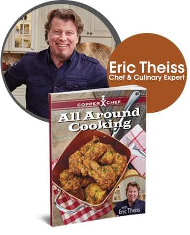 Get Over 25 Recipes From Eric Theiss In Your Copper Chef Cookbook
