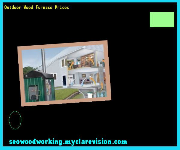 Outdoor Wood Furnace Prices 105823 - Woodworking Plans and Projects!
