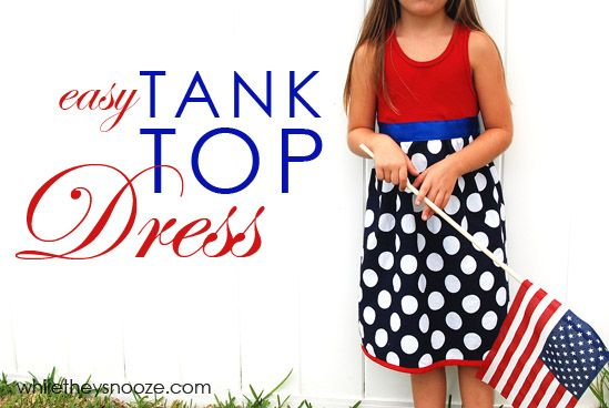 While They Snooze: Easy Tank Top Dress from @Whitney Clark Anne They Snooze #sewing #patriotic #diy