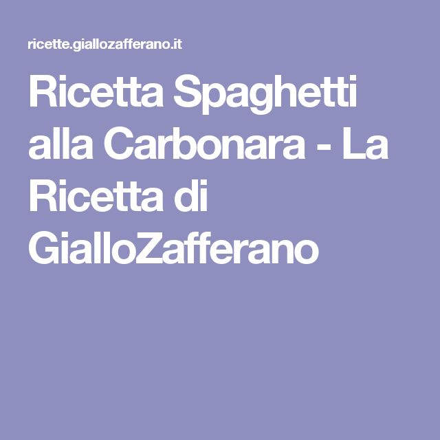 Ricetta Spaghetti alla Carbonara - La Ricetta di GialloZafferano