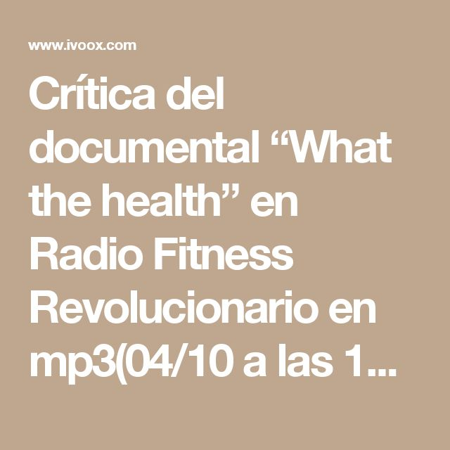 "Crítica del documental ""What the health"" en Radio Fitness Revolucionario en mp3(04/10 a las 18:01:47) 27:48 21268243  - iVoox"