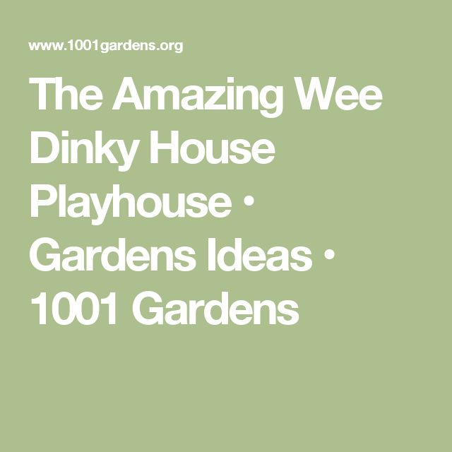 The Amazing Wee Dinky House Playhouse • Gardens Ideas • 1001 Gardens