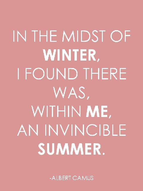 In The Middle Of Winter, I Found There Was, Within Me, An Invincible Summer -  Inspirational quotes to motivate and share
