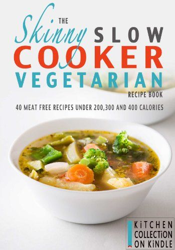 The Skinny Slow Cooker Vegetarian Recipe Book: 40 Meat Free Recipes Under 200, 300 And 400 Calories (Kitchen Collection On Kindle) -  http://frugalreads.com/the-skinny-slow-cooker-vegetarian-recipe-book-40-meat-free-recipes-under-200-300-and-400-calories-kitchen-collection-on-kindle/ -