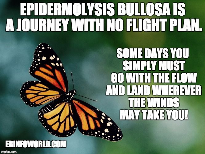 Epidermolysis Bullosa is a journey with no flight plan. Some days you simply must go with the flow and land wherever the winds may take you! #EBawareness ebinfoworld.com