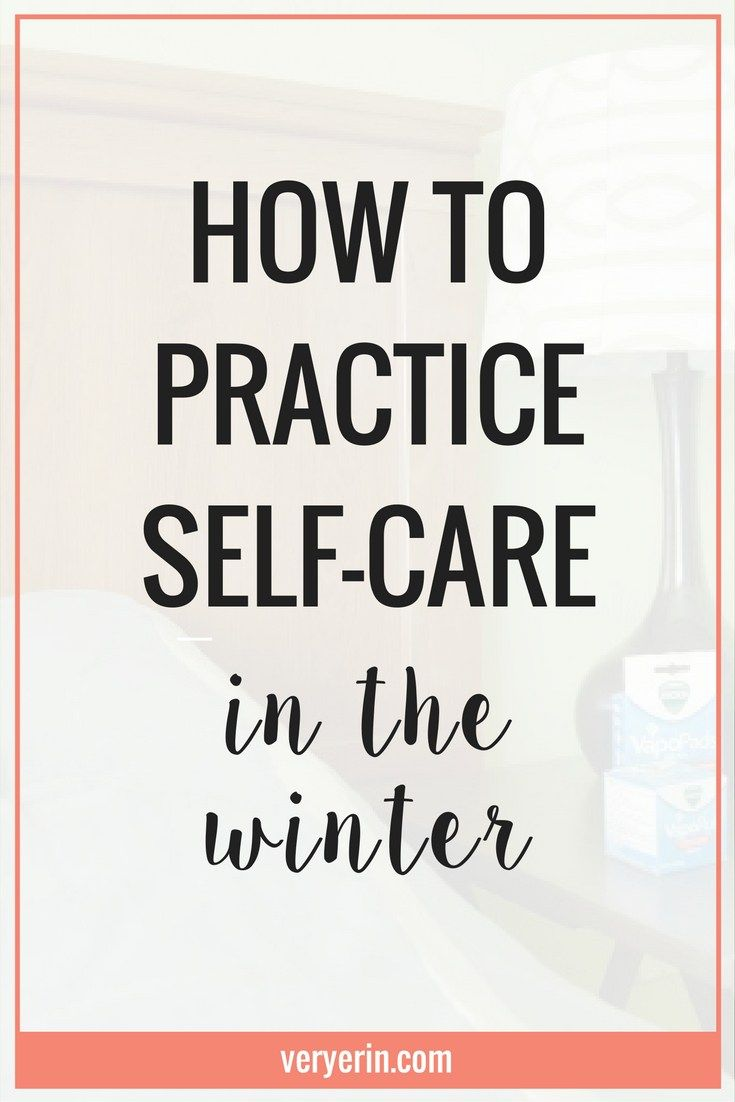 How to Practice Self-Care in the Winter | Health and Wellness, Self-Improvement - Very Erin Blog
