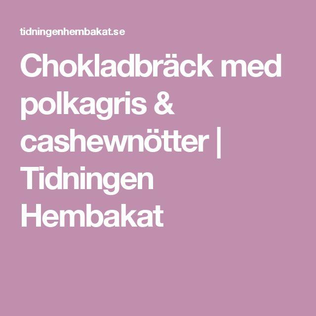 Chokladbräck med polkagris & cashewnötter | Tidningen Hembakat