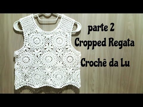 Cropped Regata em crochê - parte 2 - YouTube