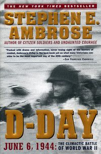 d day june 6 1944 stephen ambrose