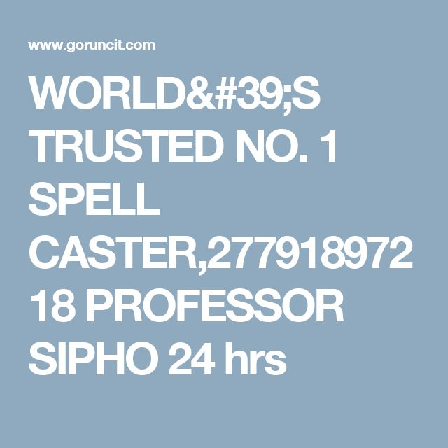 WORLD'S TRUSTED NO. 1 SPELL CASTER,27791897218 PROFESSOR SIPHO 24 hrs