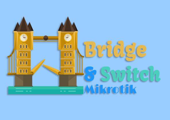 Perbedaan Bridge dan Switch Mode di Mikrotik