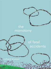 The Monotony of Fatal Accidents by Richard Krueger (BookThug Spring 2011)