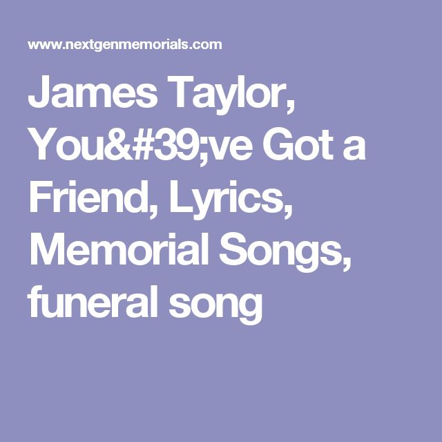 James Taylor, You've Got a Friend, Lyrics, Memorial Songs, funeral song