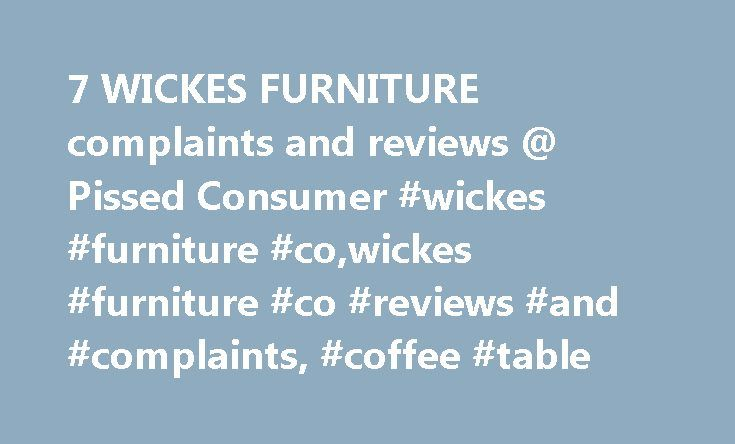 7 WICKES FURNITURE complaints and reviews @ Pissed Consumer #wickes #furniture #co,wickes #furniture #co #reviews #and #complaints, #coffee #table http://furniture.remmont.com/7-wickes-furniture-complaints-and-reviews-pissed-consumer-wickes-furniture-cowickes-furniture-co-reviews-and-complaints-coffee-table-2/  Wickes Furniture Reviews Worst sales experience of my life. They charge a 30% restocking fee for all items sold, even if you haven't picked it up yet. Even if it hasn't arrived to the…