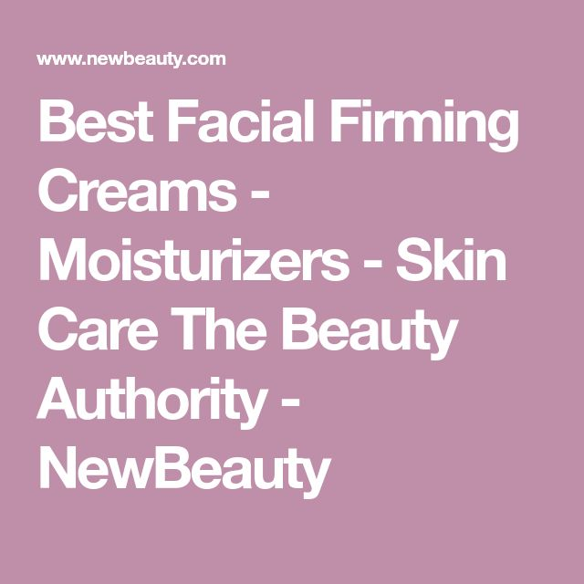 Best Facial Firming Creams   - Moisturizers   - Skin Care   The Beauty Authority - NewBeauty