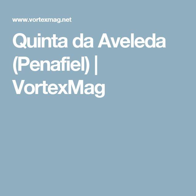 Quinta da Aveleda (Penafiel) | VortexMag