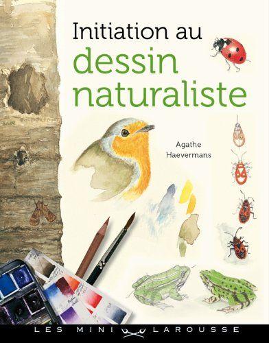 Initiation au dessin naturaliste de Agathe Haevermans https://www.amazon.fr/dp/203585783X/ref=cm_sw_r_pi_dp_x_vzXXybB25T8M8