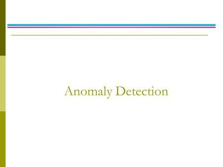 Anomaly Detection. Anomaly/Outlier Detection  What are anomalies/outliers? The set of data points that are considerably different than the remainder.