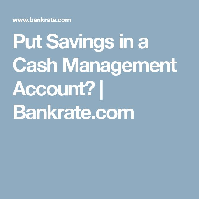 Put Savings in a Cash Management Account?   Bankrate.com