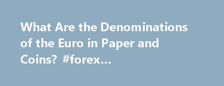 What Are the Denominations of the Euro in Paper and Coins? #forex #recommendations http://currency.remmont.com/what-are-the-denominations-of-the-euro-in-paper-and-coins-forex-recommendations/  #euro currency # What Are the Denominations of the Euro in Paper and Coins? The euro is the single currency used by the majority of members of the European Union. Prior to its introduction in 2002, a European vacation used to require multiple currency changes, often leading to confusion. Euro coins and…