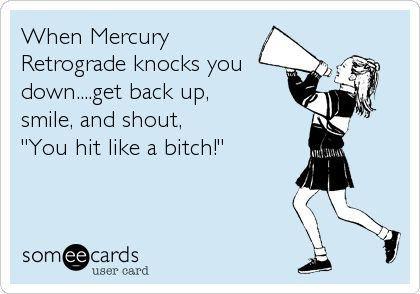 Gird your loins! Mercury's in retrograde.