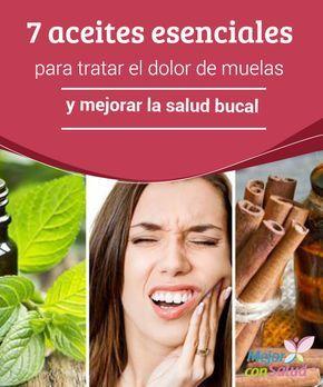 7 aceites esenciales para tratar el dolor de muelas y mejorar la salud bucal Las propiedades de algunos aceites esenciales son útiles para tratar el dolor de muelas y otros problemas que aquejan la salud bucal. ¡Descúbrelos!