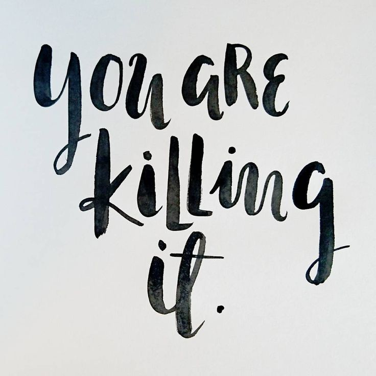 Cause you are. Ignore the doubts, the fear, the uncertainty, the worries and all the negative talk. Cause you're doing you, and you are killing it.