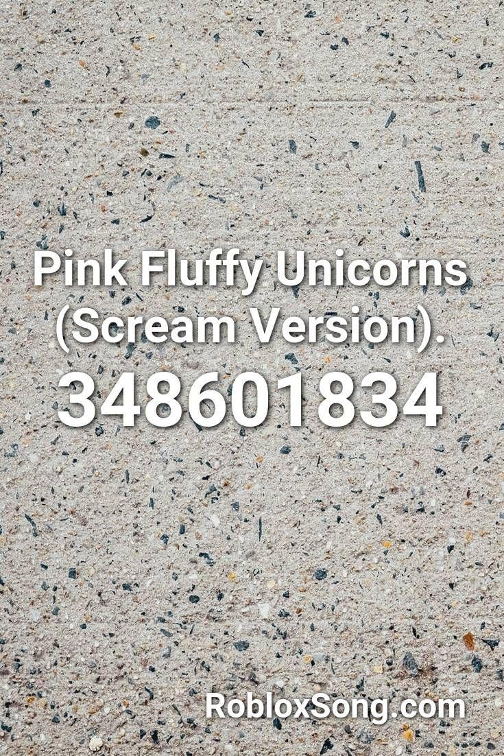 Pink Fluffy Unicorns Scream Version Roblox Id Roblox Music
