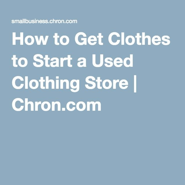 How to Get Clothes to Start a Used Clothing Store | Chron.com