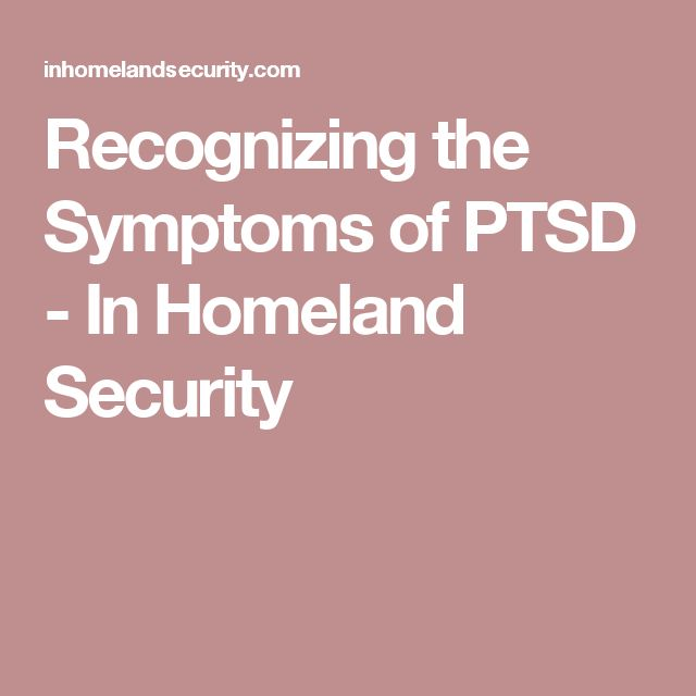 Recognizing the Symptoms of PTSD - In Homeland Security