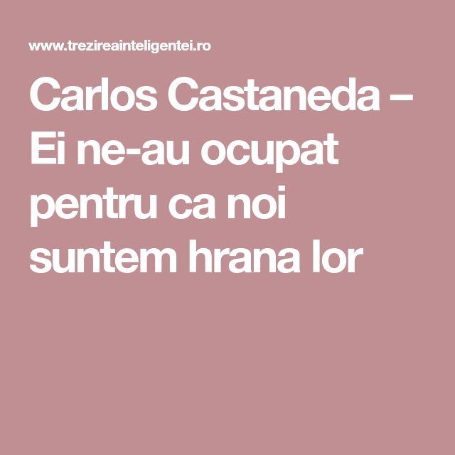 Carlos Castaneda – Ei ne-au ocupat pentru ca noi suntem hrana lor