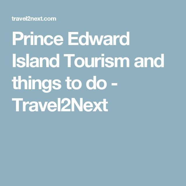Prince Edward Island Tourism and things to do - Travel2Next