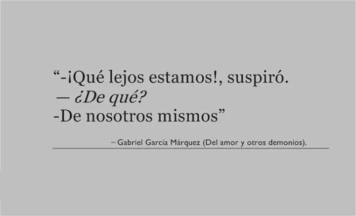 asi me siento algunas veces...........Garcia marquez