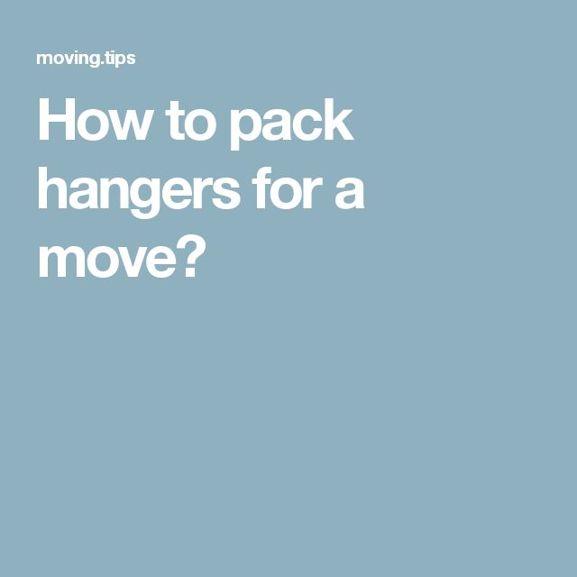 How to pack hangers for a move?