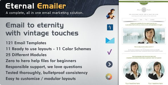 Eternal Emailer HTML Email Template . Eternal HTML email template presents an all in one solution to send to your email list with its retro / vintage touches, modules, prebuilt layouts, color schemes and ensures full consistency across browsers, desktop and mobile email clients. Each HTML email template comes with elegant, clean