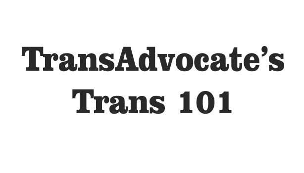"Sometime back, a reporter asked me some Trans 101 questions. I decided to publish that Q&A as a trans advocate's nuanced perspective on Trans 101 questions. What does ""transgender"" mean? Much l..."