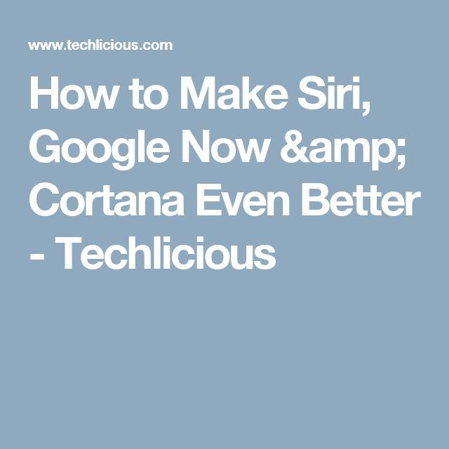 How to Make Siri, Google Now & Cortana Even Better - Techlicious