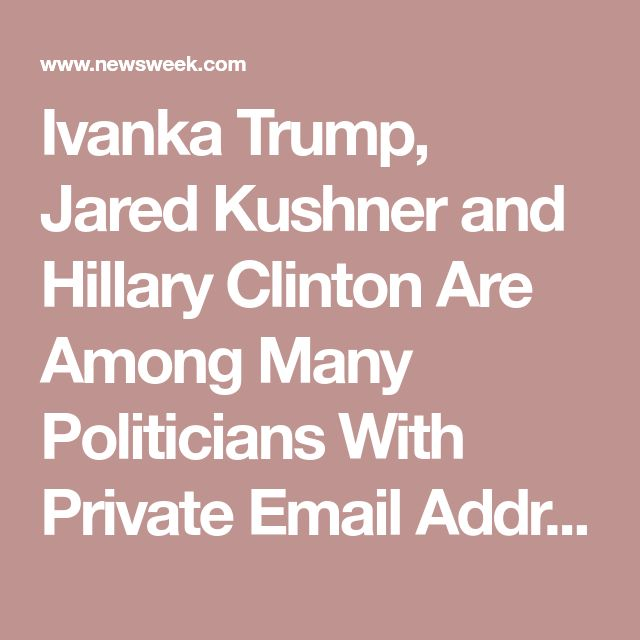 Ivanka Trump, Jared Kushner and Hillary Clinton Are Among Many Politicians With Private Email Addresses